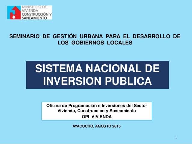 1 SISTEMA NACIONAL DE INVERSION PUBLICA Oficina de Programación e Inversiones del Sector Vivienda, Construcción y Saneamie...