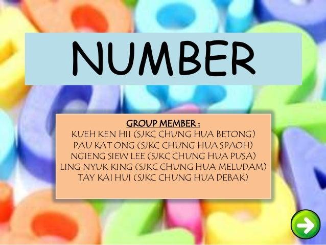 NUMBER GROUP MEMBER : KUEH KEN HII (SJKC CHUNG HUA BETONG) PAU KAT ONG (SJKC CHUNG HUA SPAOH) NGIENG SIEW LEE (SJKC CHUNG ...