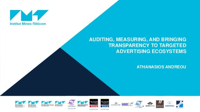 AUDITING, MEASURING, AND BRINGING TRANSPARENCY TO TARGETED ADVERTISING ECOSYSTEMS ATHANASIOS ANDREOU
