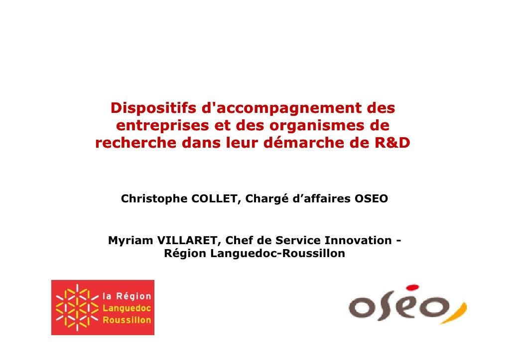 Dispositifs daccompagnement des  entreprises et des organismes derecherche dans leur démarche de R&D  Christophe COLLET, C...