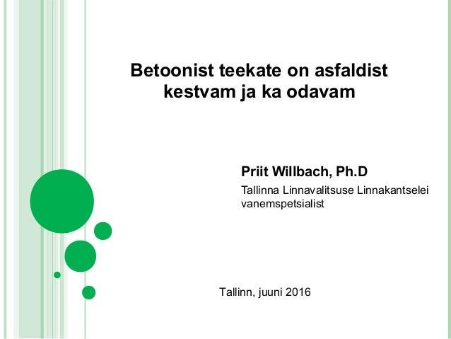 Betoonist teekate on asfaldist kestvam ja ka odavam Priit Willbach, Ph.D Tallinna Linnavalitsuse Linnakantselei vanemspets...