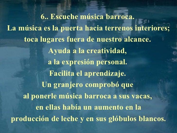 6.. Escuche música barroca.  La música es la puerta hacia terrenos interiores; toca lugares fuera de nuestro alcance.  Ayu...