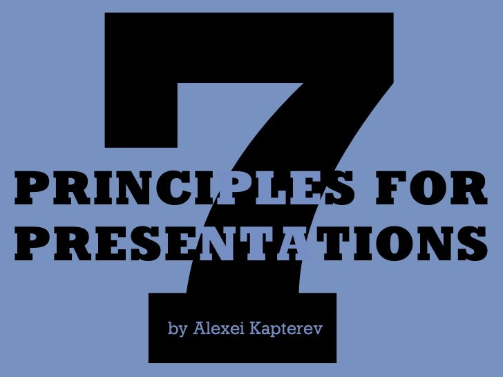7PRINCIPLES FORPRESENTATIONS    by Alexei Kapterev