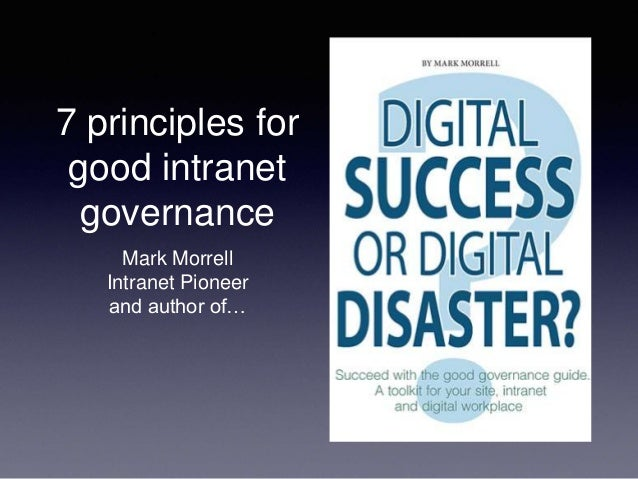 7 principles for good intranet governance Mark Morrell Intranet Pioneer and author of…