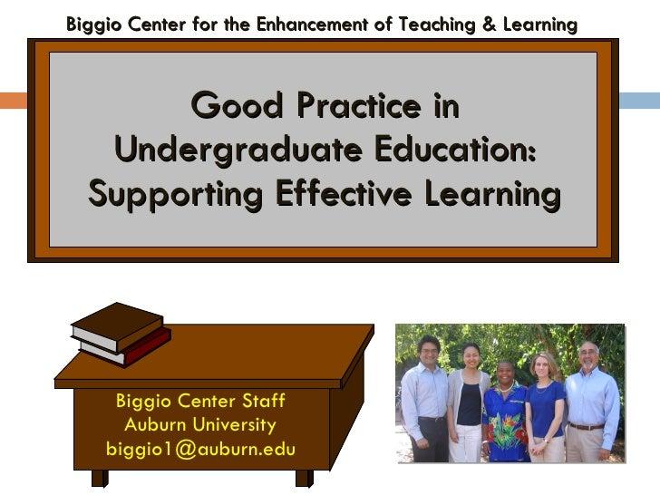Good Practice in Undergraduate Education: Supporting Effective Learning <ul><li>Biggio Center Staff </li></ul><ul><li>Aubu...