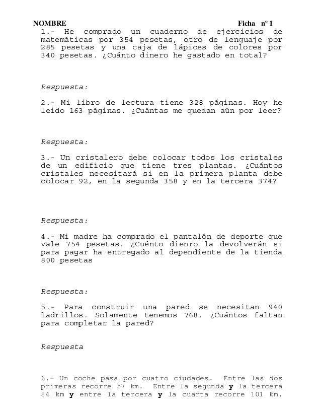 NOMBRE Ficha nº 1 1.- He comprado un cuaderno de ejercicios de matemáticas por 354 pesetas, otro de lenguaje por 285 peset...