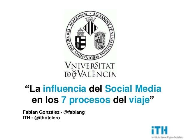 """""""La influencia del Social Media en los 7 procesos del viaje""""Fabian González - @fabiangITH - @ithotelero"""