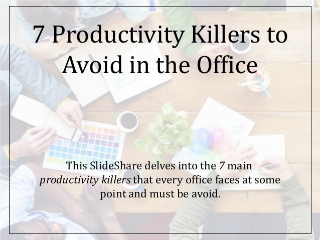 7 Productivity Killers To Avoid In The Office Avery Eisenreich