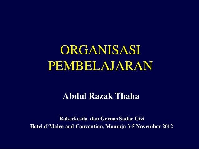ORGANISASI PEMBELAJARAN Abdul Razak Thaha Rakerkesda dan Gernas Sadar Gizi Hotel d'Maleo and Convention, Mamuju 3-5 Novemb...