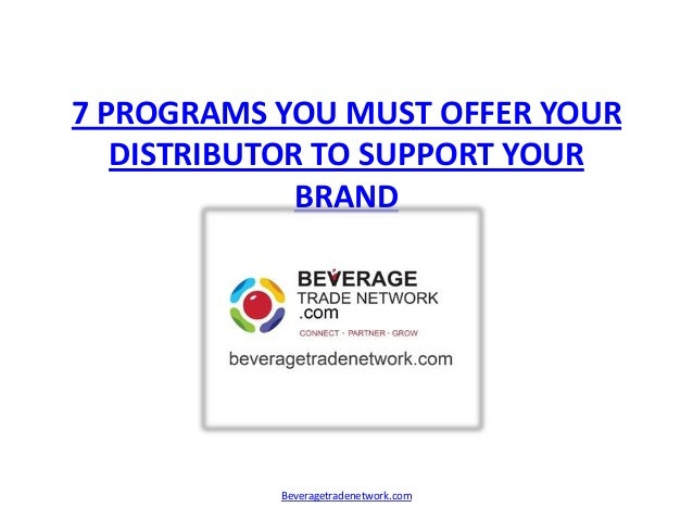 7 PROGRAMS YOU MUST OFFER YOURDISTRIBUTOR TO SUPPORT YOURBRANDBeveragetradenetwork.com