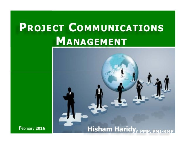 PPROJECTROJECT CCOMMUNICATIONSOMMUNICATIONS MMANAGEMENTANAGEMENT Hisham Haridy, PMP, PMI-RMP February 2016
