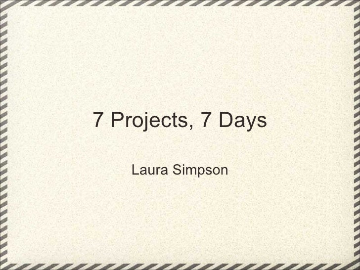 7 Projects, 7 Days Laura Simpson