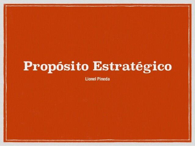 Propósito Estratégico Lionel Pineda
