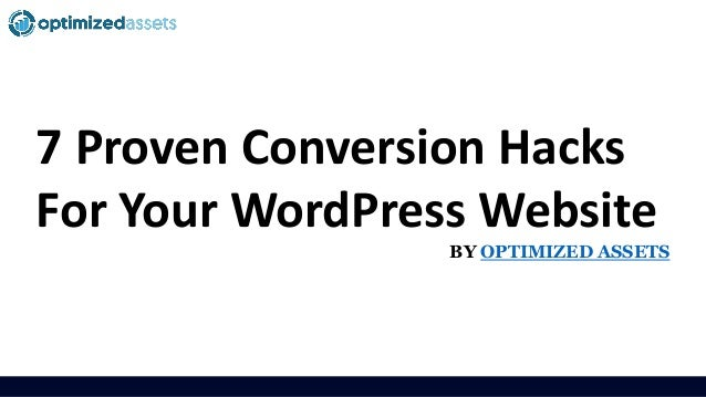 7 Proven Conversion Hacks For Your WordPress Website BY OPTIMIZED ASSETS
