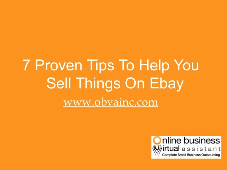 <ul><li>7 Proven Tips To Help You Sell Things On Ebay </li></ul><ul><li>www.obvainc.com </li></ul>