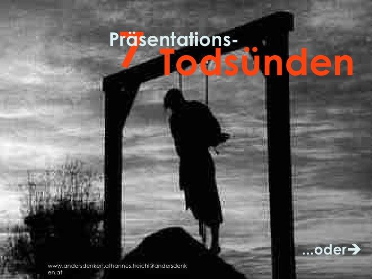 7<br />Präsentations-<br />Todsünden<br />...oder<br />www.andersdenken.athannes.treichl@andersdenken.at<br />