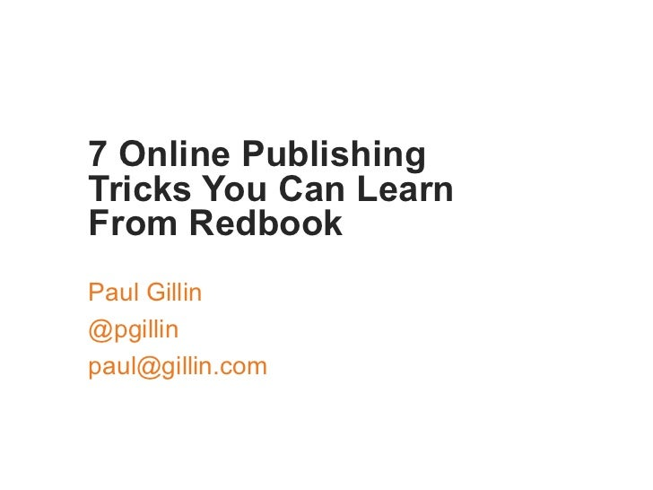 7 Online PublishingTricks You Can LearnFrom RedbookPaul Gillin@pgillinpaul@gillin.com