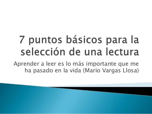 Aprender a leer es lo más importante que me  ha pasado en la vida (Mario Vargas Llosa)