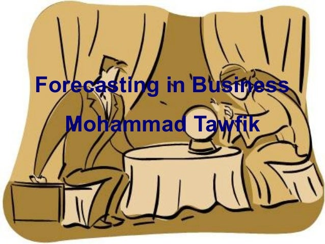 http://WikiCourses.WikiSpaces.com http://AcademyOfKnowledge.org Analysis - Business Engineers Mohammad Tawfik Forecasting ...