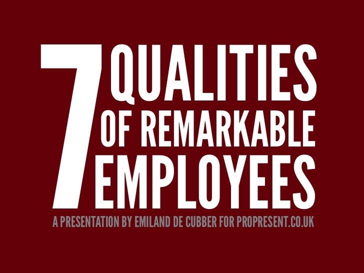 7        QUALITIES        OF REMARKABLE        EMPLOYEESA PRESENTATION BY EMILAND DE CUBBER FOR PROPRESENT.CO.UK