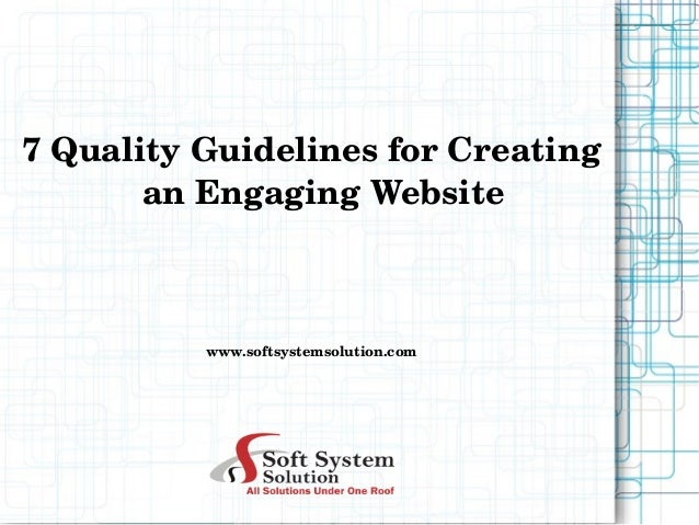 7 Quality Guidelines for Creating  an Engaging Website  www.softsystemsolution.com