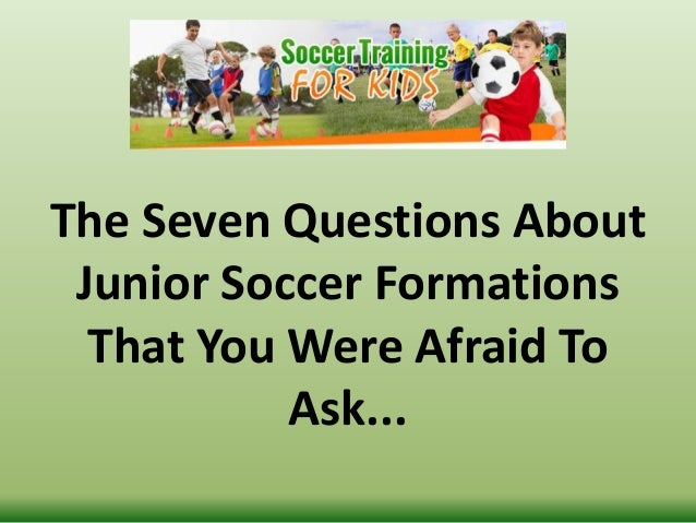The Seven Questions About Junior Soccer Formations That You Were Afraid To Ask...