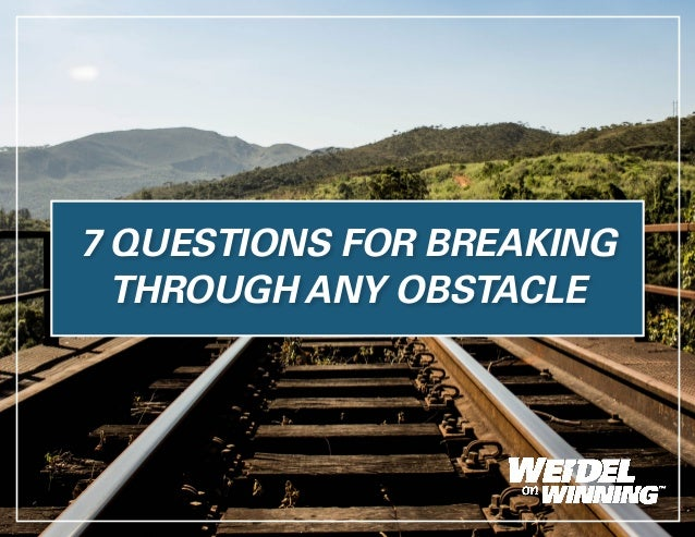 7 QUESTIONS FOR BREAKING THROUGH ANY OBSTACLE