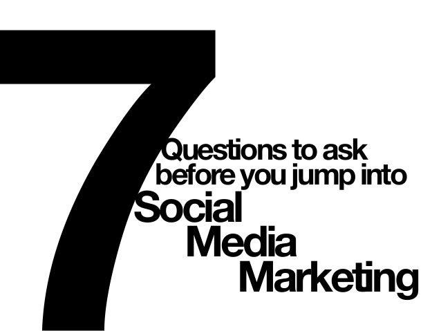 7Questionstoask beforeyoujumpinto Social Media Marketing