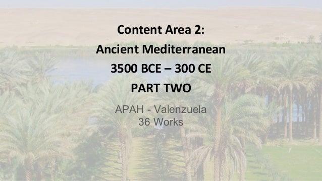 Content Area 2: Ancient Mediterranean 3500 BCE – 300 CE PART TWO APAH - Valenzuela 36 Works