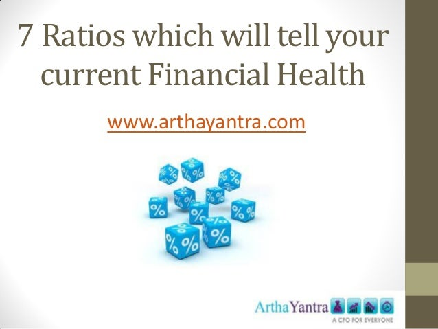 7 Ratios which will tell your current Financial Health www.arthayantra.com