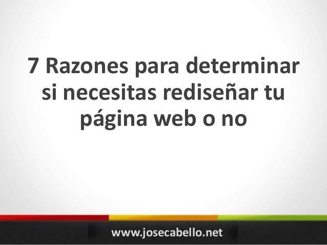 7 Razones para determinar si necesitas rediseñar tu página web o no www.josecabello.net