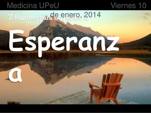 7 Razones para no perder la Esperanz a Medicina UPeU Viernes 10 de enero, 2014