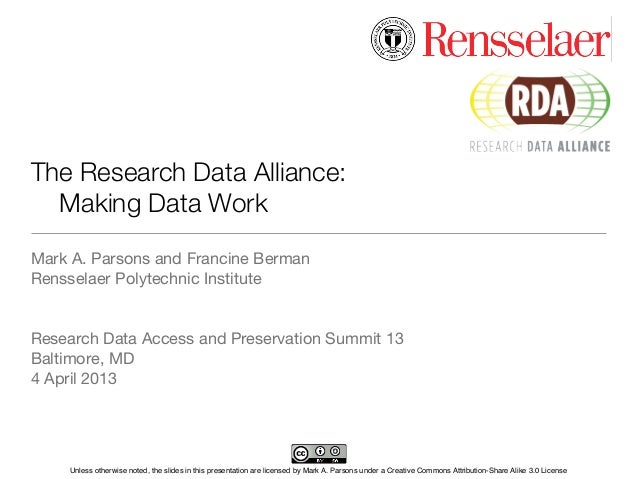 The Research Data Alliance:	 Making Data WorkMark A. Parsons and Francine BermanRensselaer Polytechnic InstituteResearch D...