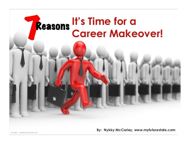 It's Time for aCareer Makeover!By: Nykky McCarley, www.myfuturestate.com7ReasonsImage: careerrocketeer.com