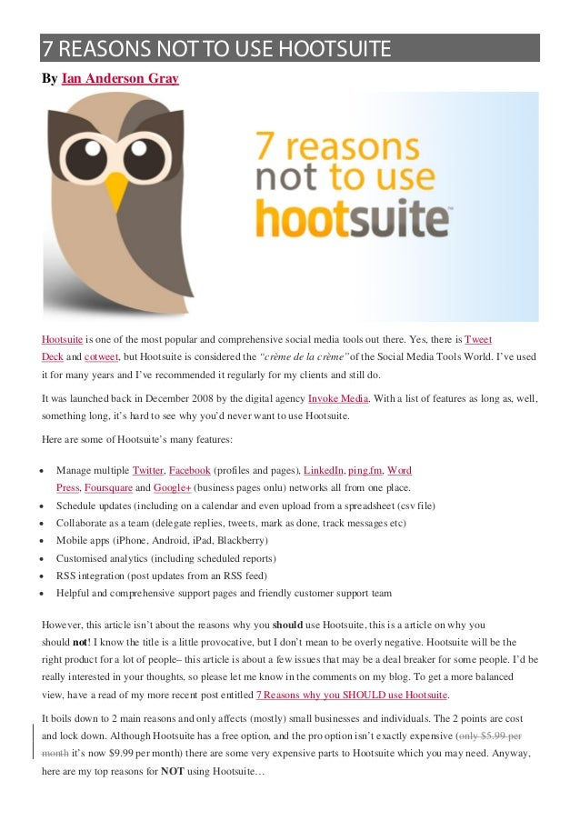 7 REASONS NOT TO USE HOOTSUITEBy Ian Anderson GrayHootsuite is one of the most popular and comprehensive social media tool...