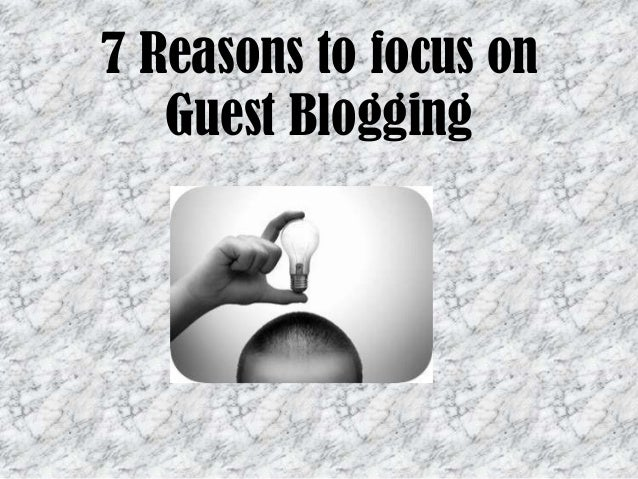 7 Reasons to focus on Guest Blogging