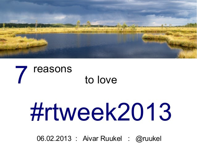 7   reasons                 to love    #rtweek2013    06.02.2013 : Aivar Ruukel : @ruukel