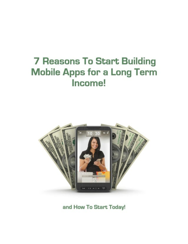 7 Reasons To Start BuildingMobile Apps for a Long Term         Income        If you like this report, check out       Andr...