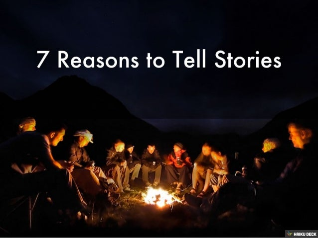 7 Reasons to Tell Stories