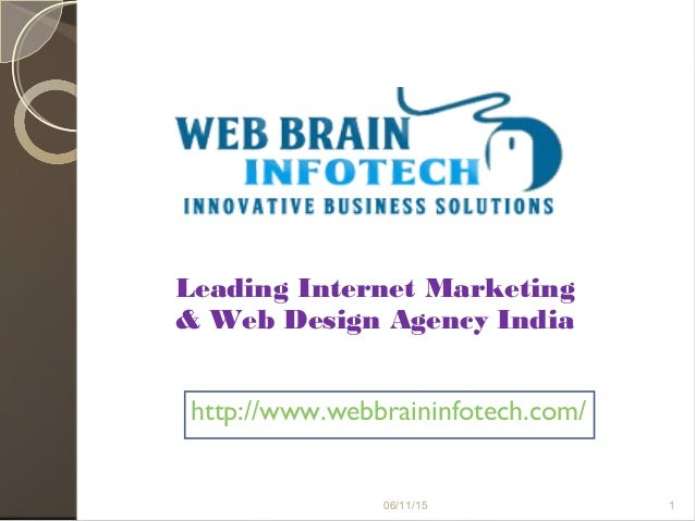 Leading Internet Marketing & Web Design Agency India http://www.webbraininfotech.com/ 06/11/15 1