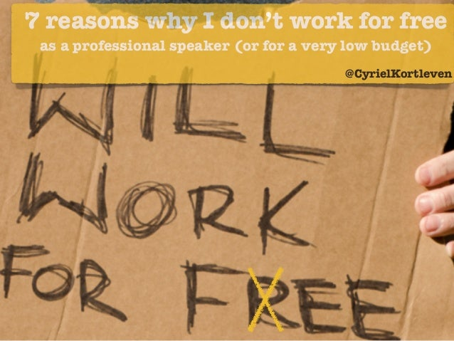7 reasons why I don't work for free  as a professional speaker (or for a very low budget)  @CyrielKortleven