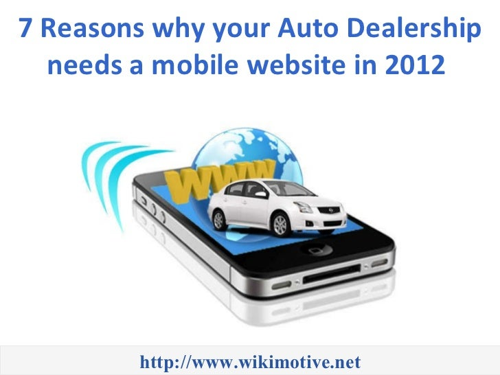 7 Reasons why your Auto Dealership needs a mobile website in 2012  http://www.wikimotive.net