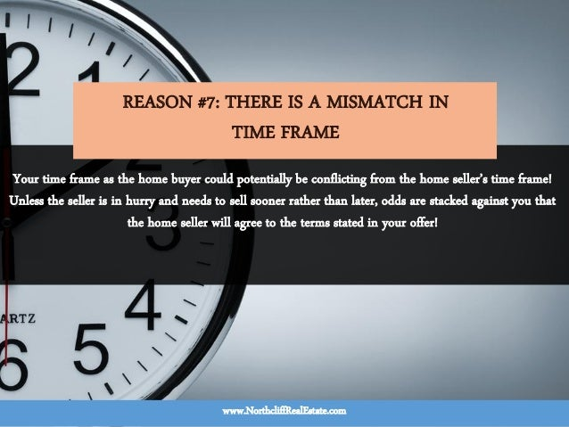 Your time frame as the home buyer could potentially be conflicting from the home seller's time frame! Unless the seller is...