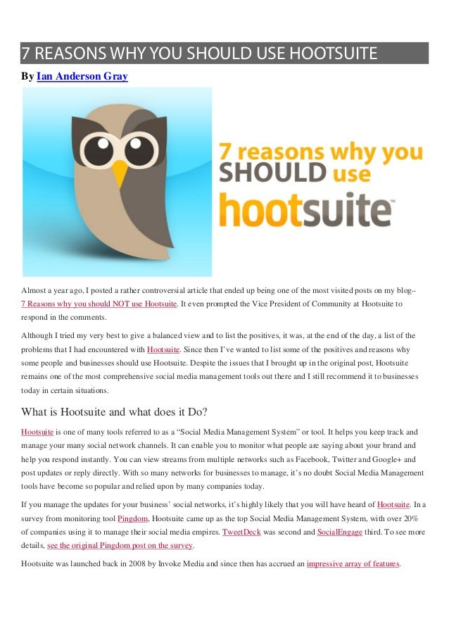 7 REASONS WHY YOU SHOULD USE HOOTSUITEBy Ian Anderson GrayAlmost a year ago, I posted a rather controversial article that ...