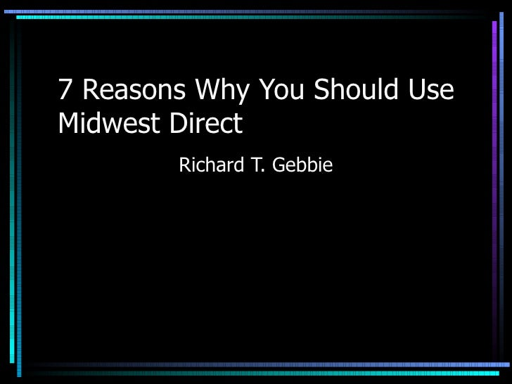 7 Reasons Why You Should Use Midwest Direct Richard T. Gebbie