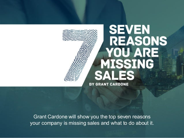 Grant Cardone will show you the top seven reasons your company is missing sales and what to do about it.