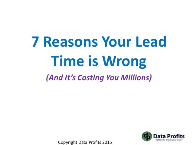 7 Reasons Your Lead Time is Wrong (And It's Costing You Millions) Copyright Data Profits 2015