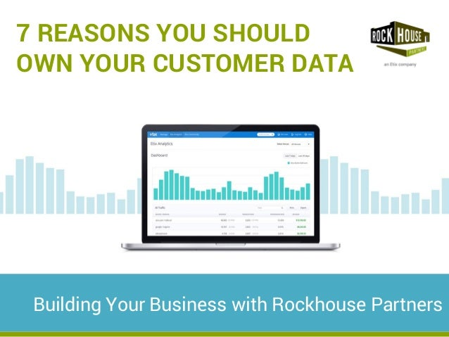 7 REASONS YOU SHOULD  OWN YOUR CUSTOMER DATA  Building Your Business with Rockhouse Partners