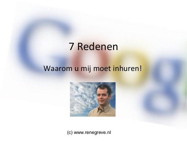 7 RedenenWaarom u mij moet inhuren!      (c) www.renegreve.nl