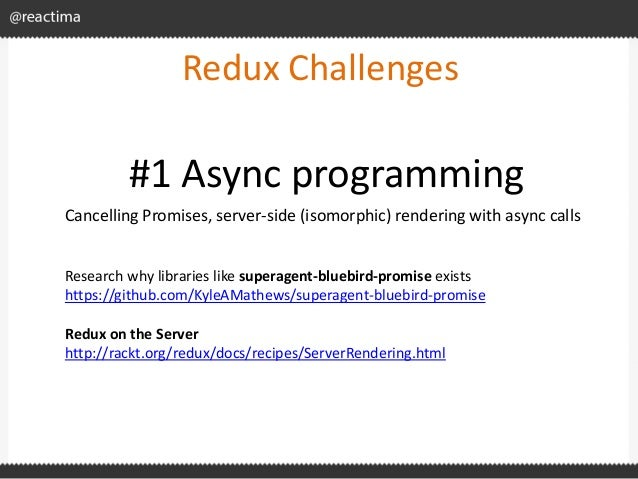 Redux Challenges Cancelling Promises, server-side (isomorphic) rendering with async calls #1 Async programming Research wh...